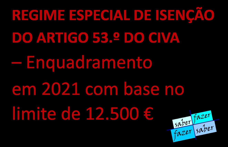 REGIME ESPECIAL DE ISENÇÃO DO ARTIGO 53.º DO CIVA  – Enquadramento em 2021 com base no limite de 12.500 €